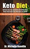 Keto Diet: Before You Fail Another Diet Read This - Meal Plan and Diet Recipes Included: Keto Diet Explained to Eat Fat and Live Thin