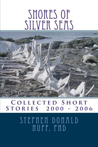 Shores of Silver Seas: Collected Short Stories 2000 - 2006: Volume 5