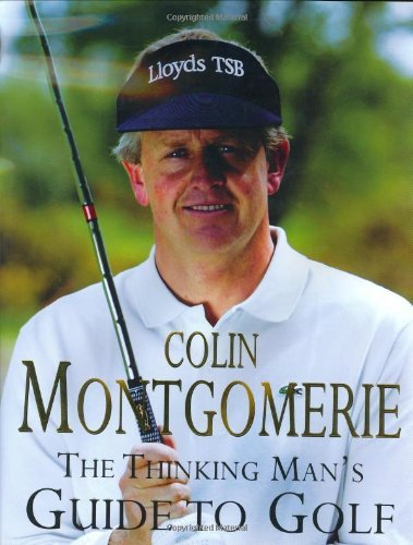 The Thinking Man's Guide to Golf: The Common-sense Way to Improve Your Game by Colin Montgomerie (13-Nov-2003) Hardcover