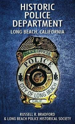 [(Historic Police Department : Long Beach, California)] [By (author) Russell R Bradford ] published on (July, 2013) par Russell R Bradford