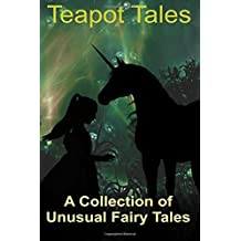 Teapot Tales: A Collection of Unusual Fairy Tales (UK edition): Volume 3