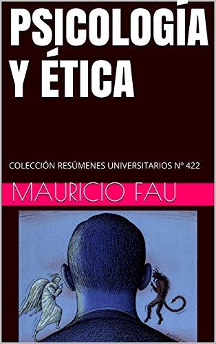 PSICOLOGÍA Y ÉTICA: COLECCIÓN RESÚMENES UNIVERSITARIOS Nº 422 por Mauricio Fau