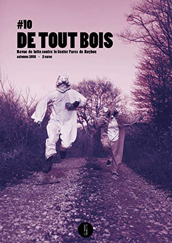 De Tout Bois N 10 - Revue de Lutte Contre le Center Parcs de Roybon par Collectif