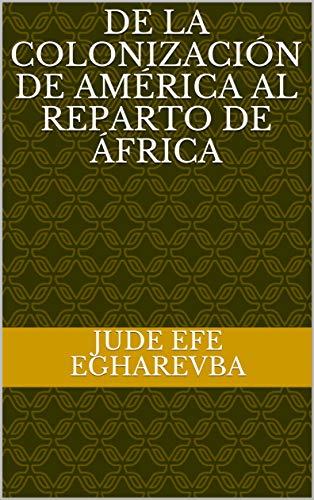 De la colonización DE AMÉRICA al reparto DE ÁFRICA (Spanish Edition)