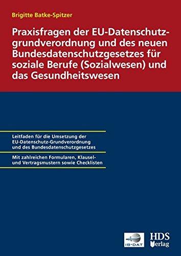 Praxisfragen der EU-Datenschutzgrundverordnung und des neuen Bundesdatenschutzgesetzes für soziale Berufe (Sozialwesen) und das Gesundheitswesen