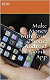 Earn Money Online:Make Money with Your iPhone, Android or Mobile App (English Edition)