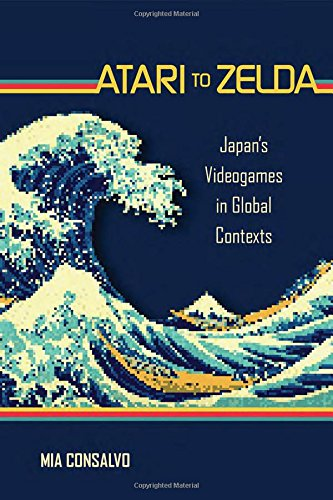 Atari to Zelda: Japan's Videogames in Global Contexts