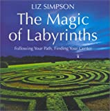 The Magic of Labyrinths: Following Your Path, Finding Your Center