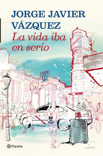 La vida iba en serio por Jorge Javier Vázquez