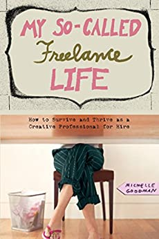 My So-Called Freelance Life: How to Survive and Thrive as a Creative Professional for Hire (English Edition) von [Goodman, Michelle]