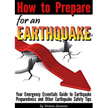 How to Prepare for an Earthquake: Your Emergency Essentials Guide to Earthquake Preparedness and Other Earthquake Safety Tips (English Edition)