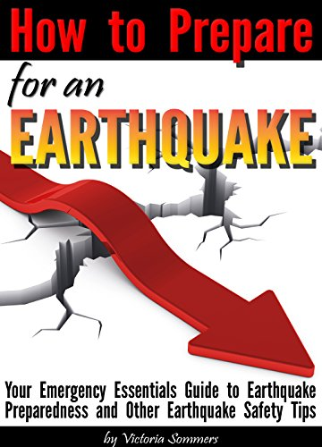 How to Prepare for an Earthquake: Your Emergency Essentials Guide to Earthquake Preparedness and Other Earthquake Safety Tips (English Edition) -