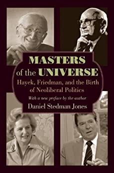 Masters of the Universe: Hayek, Friedman, and the Birth of Neoliberal Politics von [Jones, Daniel Stedman]