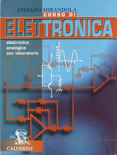 Corso di elettronica. Elettronica analogica con laboratorio. Per le Scuole superiori