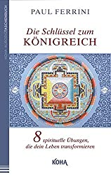 Die Schlüssel zum Königreich: Acht spirituelle Übungen, die dein Leben transformieren