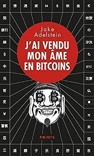J'ai vendu mon âme en bitcoins - Jake Adelstein - Babelio