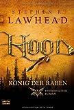 Hood - König der Raben. Historischer Roman - Stephen R. Lawhead