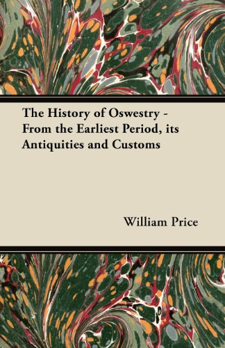The History of Oswestry - From the Earliest Period, its Antiquities and Customs
