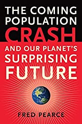 The Coming Population Crash: And Our Planet's Surprising Future