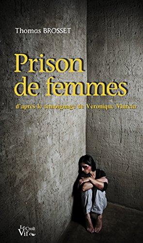 Prison de femmes. D'aprs le tmoignage de Vronique Murcia