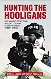 Hunting The Hooligans: How a Covert Police Team Brought Down One of Britain's Most Violent Gangs (English Edition)