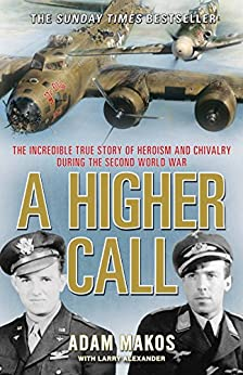 A Higher Call: The Incredible True Story of Heroism and Chivalry during the Second World War (English Edition) von [Makos, Adam]