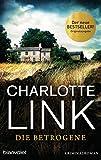 Die Betrogene: Kriminalroman von Charlotte Link