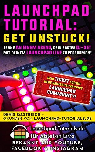 Launchpad-Tutorial: Get Unstuck!: Lerne an einem Abend, Dein erstes DJ-Set mit Deinem Launchpad live zu performen. (Kindle Dj)
