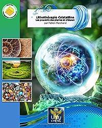 Lithothérapie cristalline: Les pouvoirs des pierres