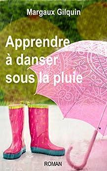 Apprendre à danser sous la pluie par [Gilquin, Margaux]