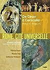 Rome, cité universelle - De César à Caracalla, 70 av. J.-C.-212 apr. J.-C.