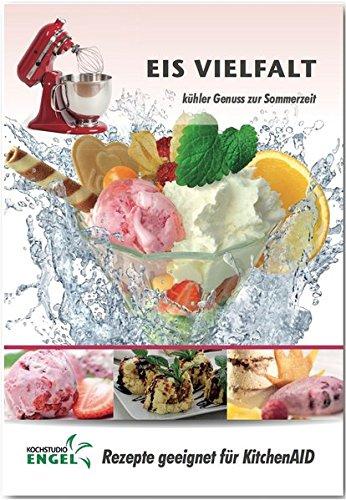 Eis - Rezepte geeignet für KitchenAid Eismaschine: kühler Genuss zur Sommerzeit (Trinken Kühler)