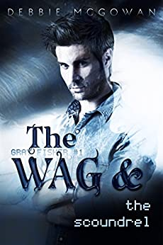 The WAG and The Scoundrel (Gray Fisher Book 1) by [McGowan, Debbie]