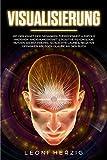 Visualisierung: Mit der Kraft der Gedanken Zufriedenheit & Erfolg anziehen Anziehungskraft & positive Psychologie nutzen Selbstzweifel, schlechte Laune & negative Gedanken ablegen Glaube an dich Buch