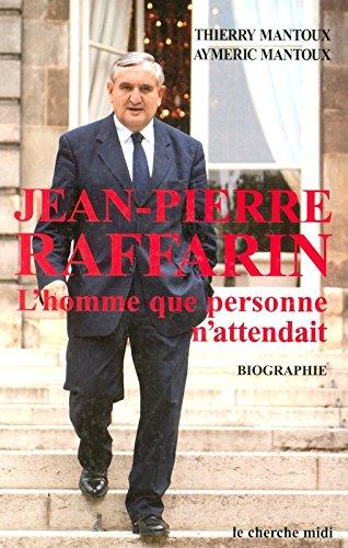 Jean-Pierre Raffarin : L'homme que personne n'attendait