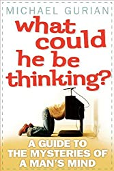 What Could He Be Thinking?: A Guide to the Mysteries of a Man's Mind