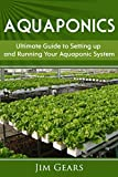 #10: Aquaponics: A Guide To Setting Up Your Aquaponics System, Grow Fish and Vegetables, Aquaculture, Raise fish, Fisheries, Growing Vegetables