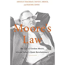 Moore's Law: The Life of Gordon Moore, Silicon Valley's Quiet Revolutionary