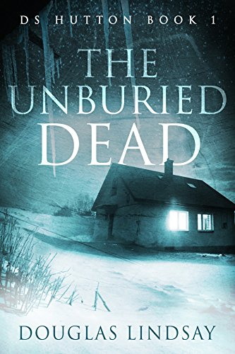 The Unburied Dead: DS Hutton Book 1 by [Lindsay, Douglas]
