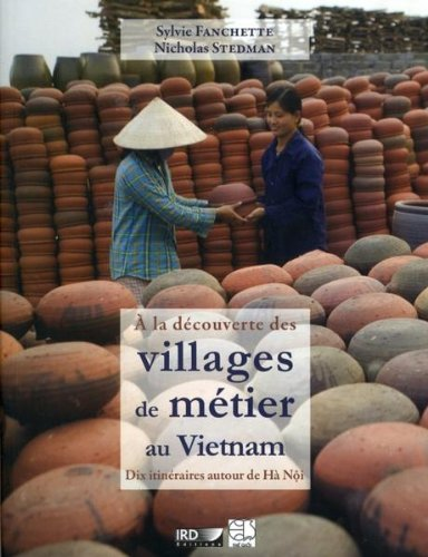 A la dcouverte des villages de mtier au Vietnam: Dix itinraires autour de H Ni