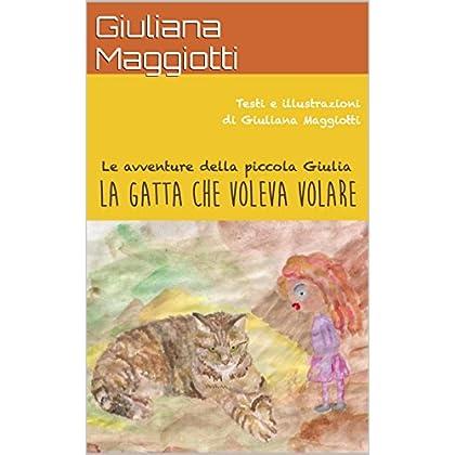 La Gatta Che Voleva Volare: Le Avventure Della Piccola Giulia