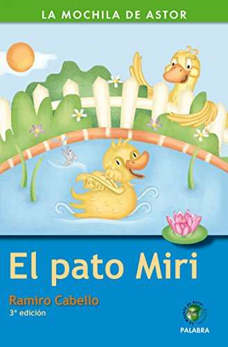 El Pato Miri (La mochila de Astor. Serie verde) por Ramiro Cabello