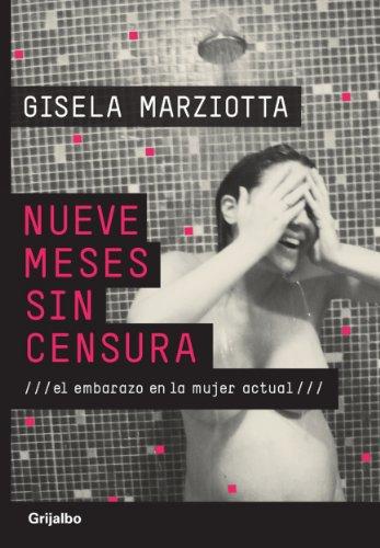Nueve meses sin censura: El embarazo en la mujer actual por Gisela Marziotta