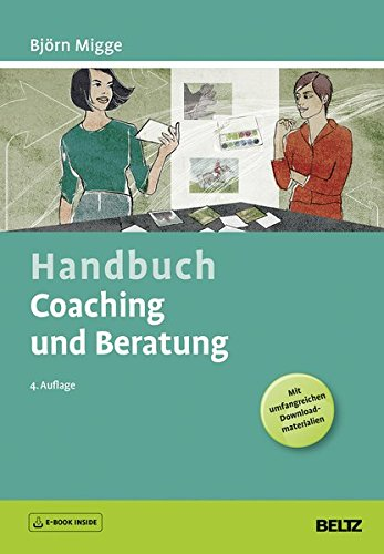 Handbuch Coaching und Beratung: Wirkungsvolle Modelle, kommentierte Falldarstellungen, zahlreiche Übungen. Mit E-Book inside und Online-Material (Beltz Weiterbildung / Fachbuch)