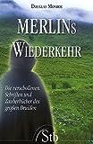 Merlins Wiederkehr: Die verschollenen Schriften und Zauberbücher des grossen Druiden - Douglas Monroe