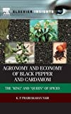 "Agronomy and Economy of Black Pepper and Cardamom: The ""King"" and ""Queen"" of Sp..."