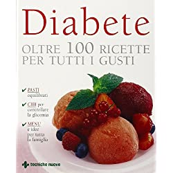 Diabete. Oltre 100 ricette per tutti i gusti