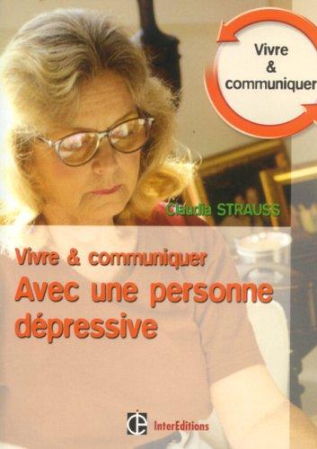 Vivre et communiquer avec une personne dépressive : Des moyens simples mais efficaces pour garder le contact par Claudia Strauss