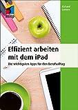 Effizient arbeiten mit dem iPad (mitp Business): Die wichtigsten Apps für den Berufsalltag