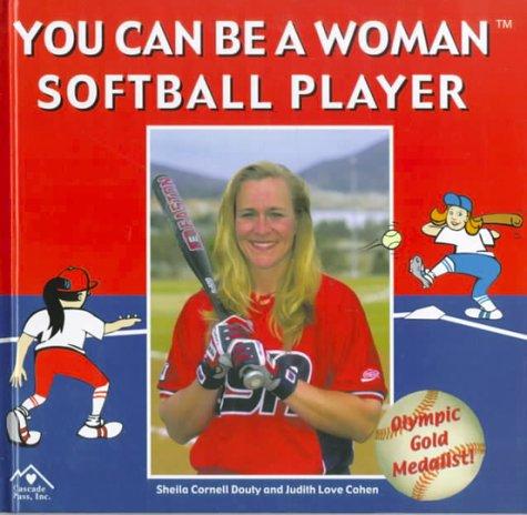 You Can Be a Woman Softball Player por Sheila Cornell Douty